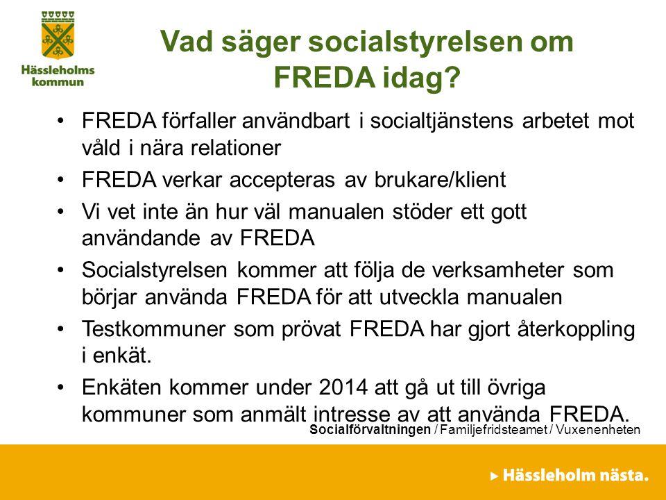 Socialförvaltningen / Familjefridsteamet / Vuxenenheten Vad säger socialstyrelsen om FREDA idag? FREDA förfaller användbart i socialtjänstens arbetet