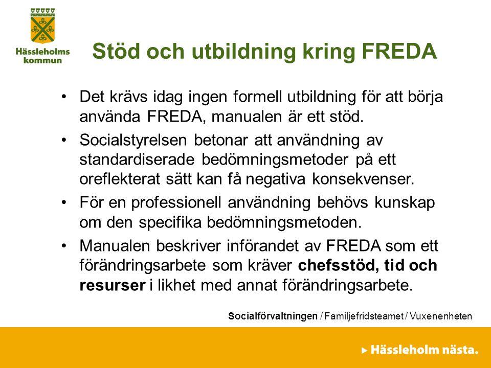 Socialförvaltningen / Familjefridsteamet / Vuxenenheten Stöd och utbildning kring FREDA Det krävs idag ingen formell utbildning för att börja använda