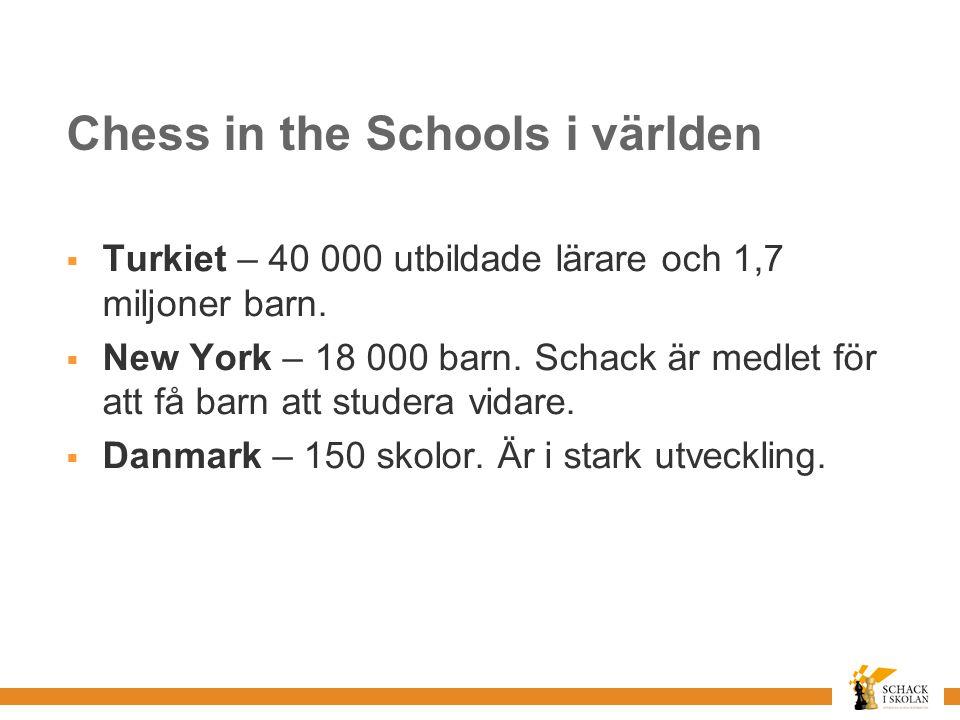 Chess in the Schools i världen  Turkiet – 40 000 utbildade lärare och 1,7 miljoner barn.
