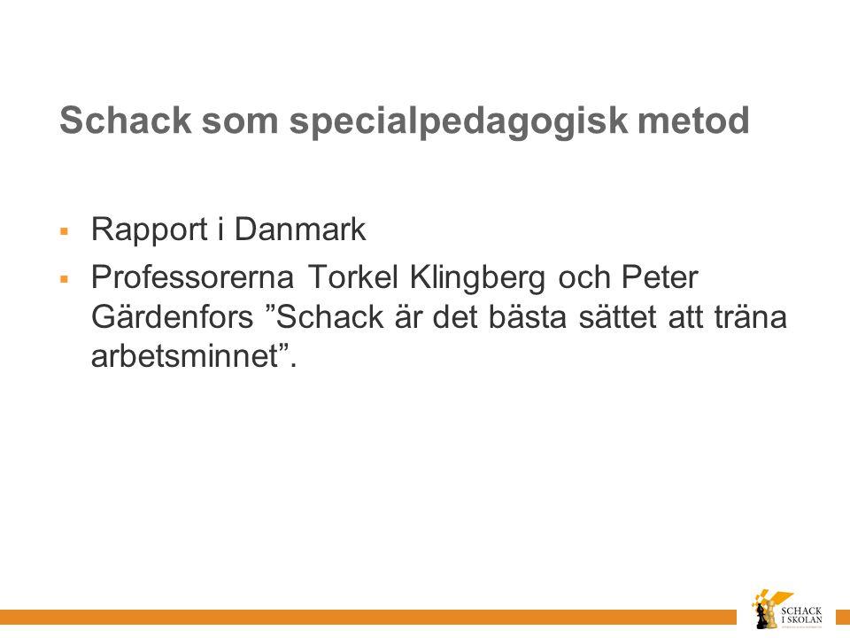 Schack som specialpedagogisk metod  Rapport i Danmark  Professorerna Torkel Klingberg och Peter Gärdenfors Schack är det bästa sättet att träna arbetsminnet .