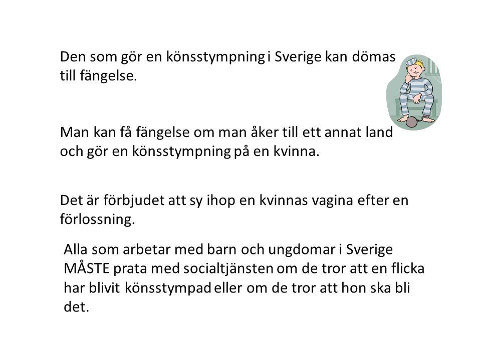 Den som gör en könsstympning i Sverige kan dömas till fängelse. Man kan få fängelse om man åker till ett annat land och gör en könsstympning på en kvi