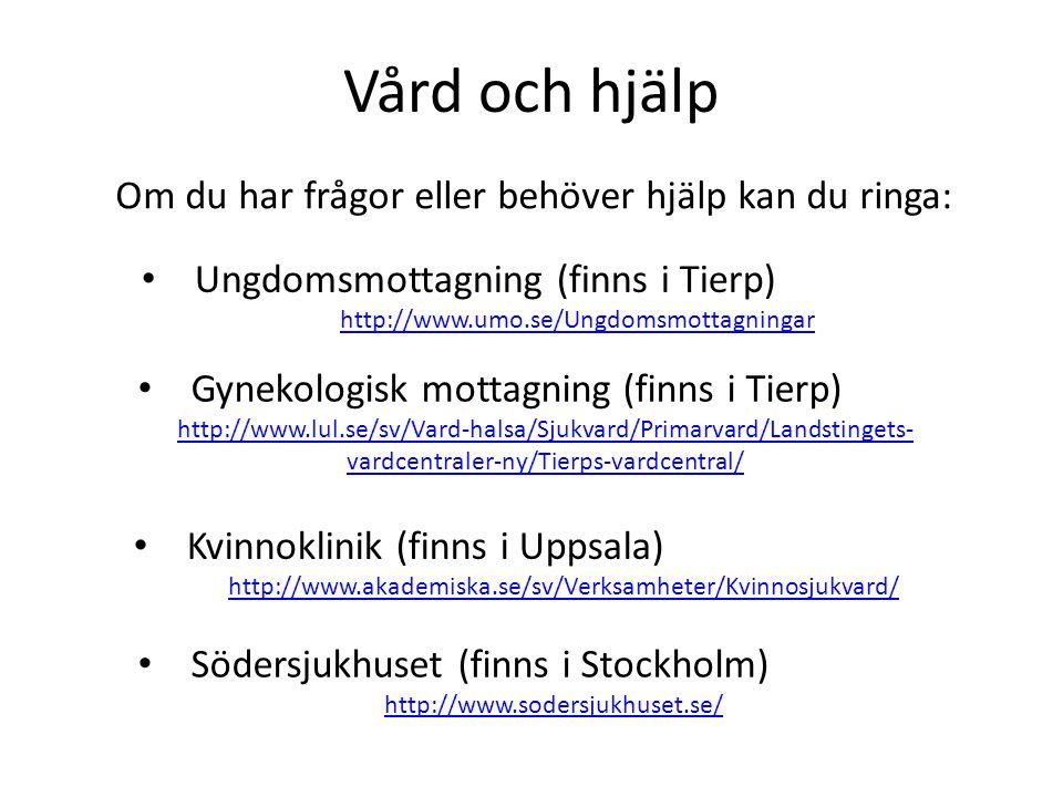 Vård och hjälp Om du har frågor eller behöver hjälp kan du ringa: Kvinnoklinik (finns i Uppsala) http://www.akademiska.se/sv/Verksamheter/Kvinnosjukva