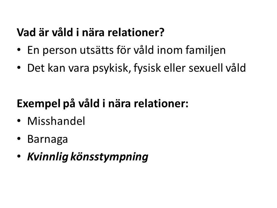 Vad är våld i nära relationer? En person utsätts för våld inom familjen Det kan vara psykisk, fysisk eller sexuell våld Exempel på våld i nära relatio