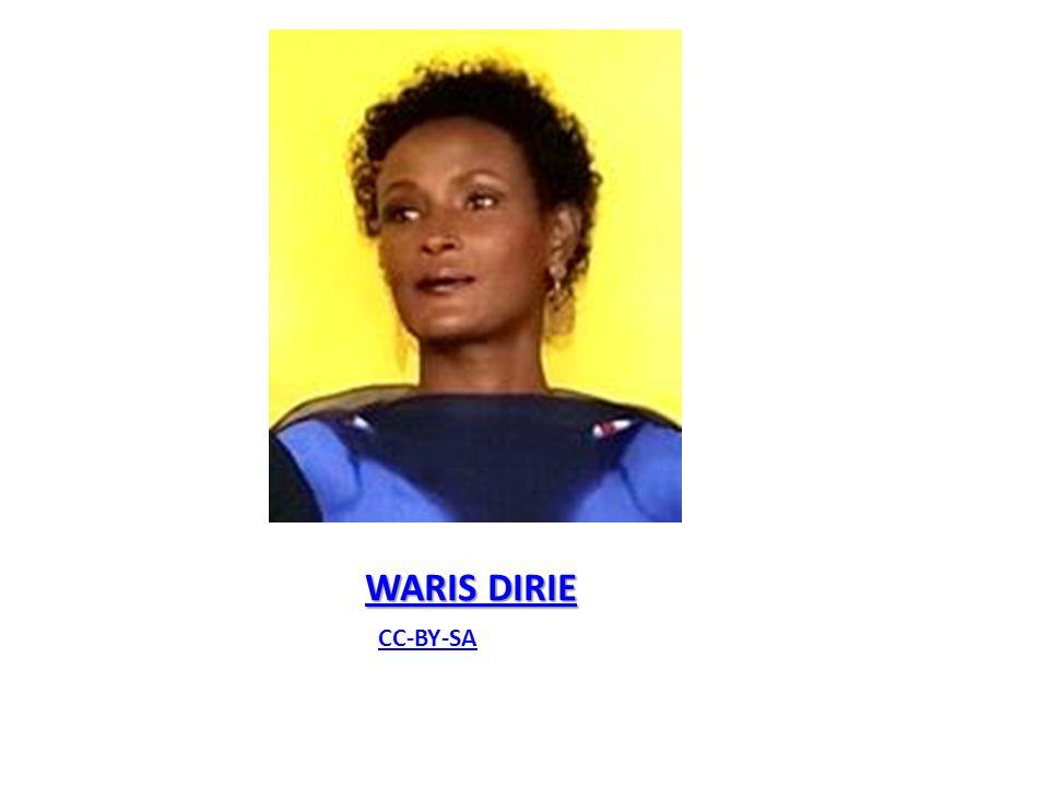 WARIS DIRIE Född 1965 Från Somalia Jobbar som modell, författare och FN-ambassadör Hon har skrivit tre böcker om sitt liv: En blomma i Afrikas öken Ökenblomman återvänder Smärtans barn