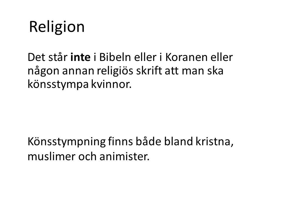 Religion Det står inte i Bibeln eller i Koranen eller någon annan religiös skrift att man ska könsstympa kvinnor. Könsstympning finns både bland krist