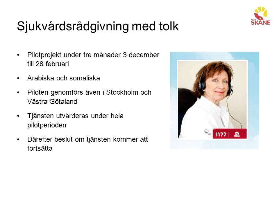 Sjukvårdsrådgivning med tolk Pilotprojekt under tre månader 3 december till 28 februari Arabiska och somaliska Piloten genomförs även i Stockholm och