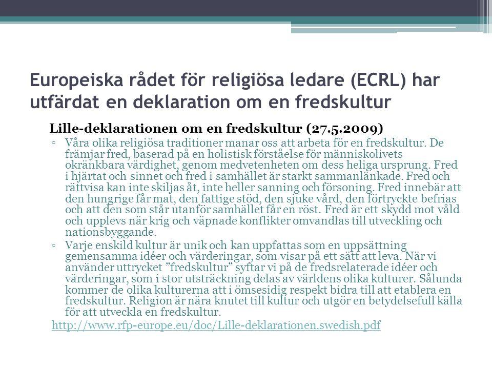 Europeiska rådet för religiösa ledare (ECRL) har utfärdat en deklaration om en fredskultur Lille-deklarationen om en fredskultur (27.5.2009) ▫Våra olika religiösa traditioner manar oss att arbeta för en fredskultur.