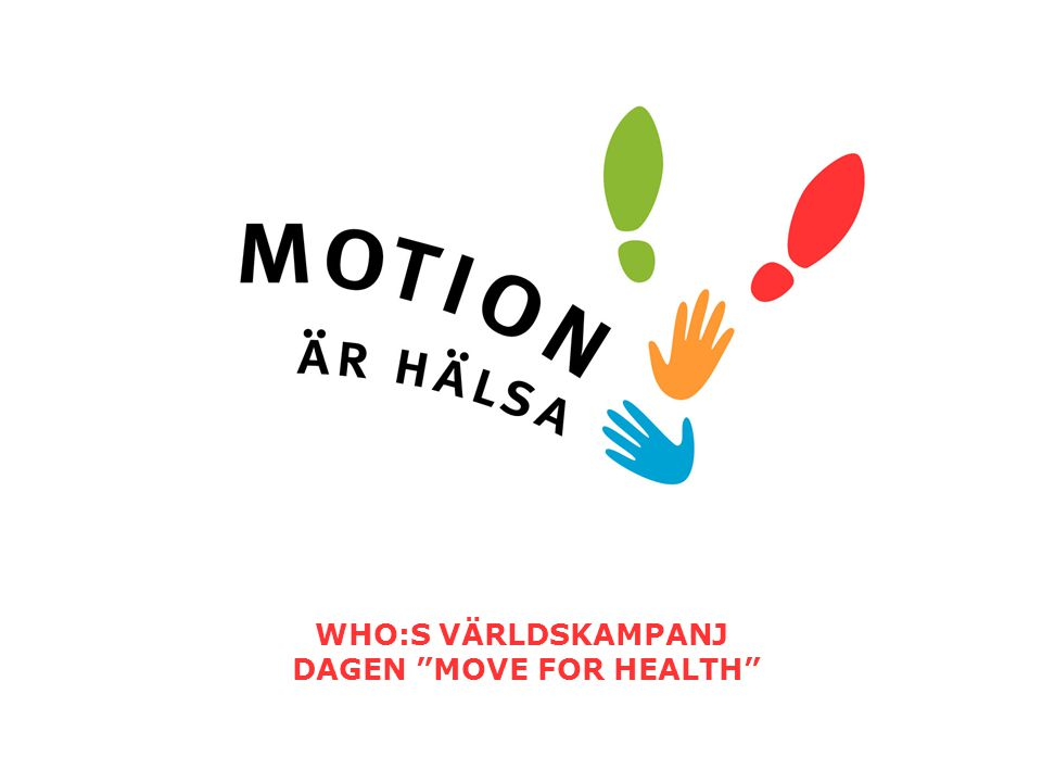 WHO:S VÄRLDSKAMPANJ DAGEN MOVE FOR HEALTH
