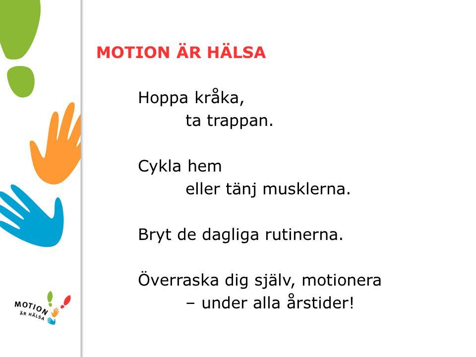 10/01/2008 MOTION ÄR HÄLSA Hoppa kråka, ta trappan. Cykla hem eller tänj musklerna. Bryt de dagliga rutinerna. Överraska dig själv, motionera – under