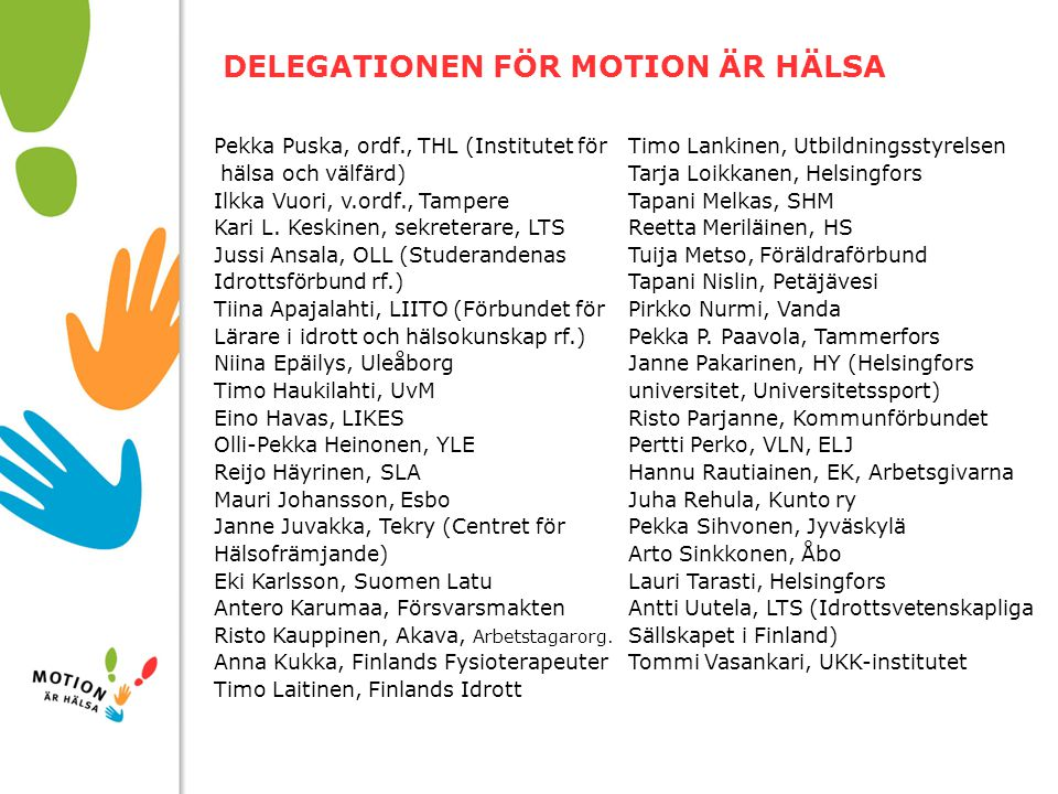 10/01/2008 DELEGATIONEN FÖR MOTION ÄR HÄLSA Pekka Puska, ordf., THL (Institutet för hälsa och välfärd) Ilkka Vuori, v.ordf., Tampere Kari L.