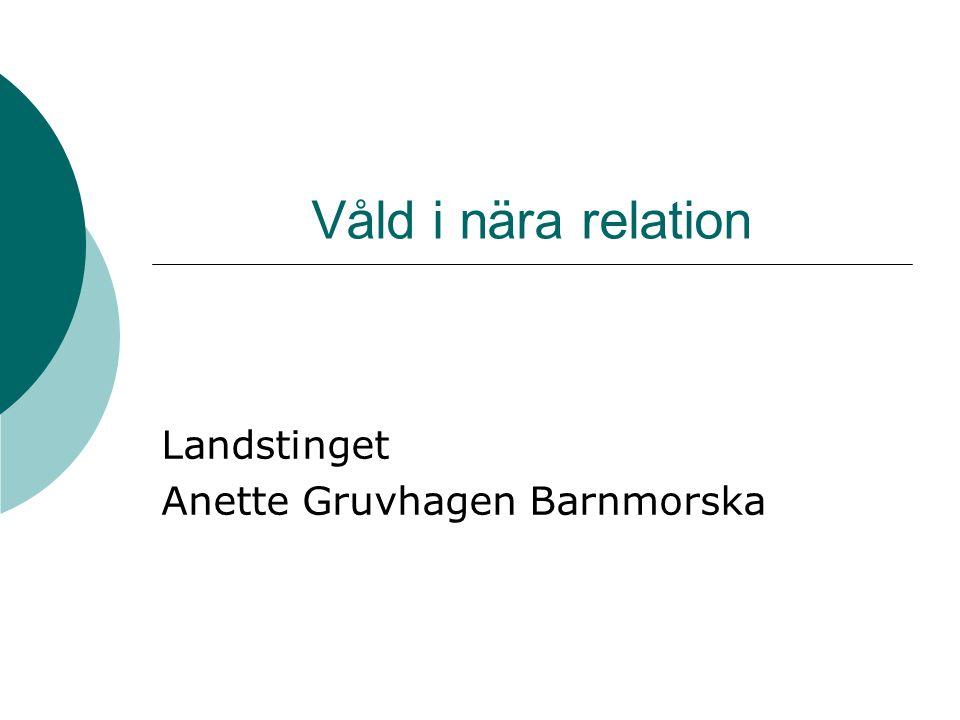 Våld i nära relation Landstinget Anette Gruvhagen Barnmorska