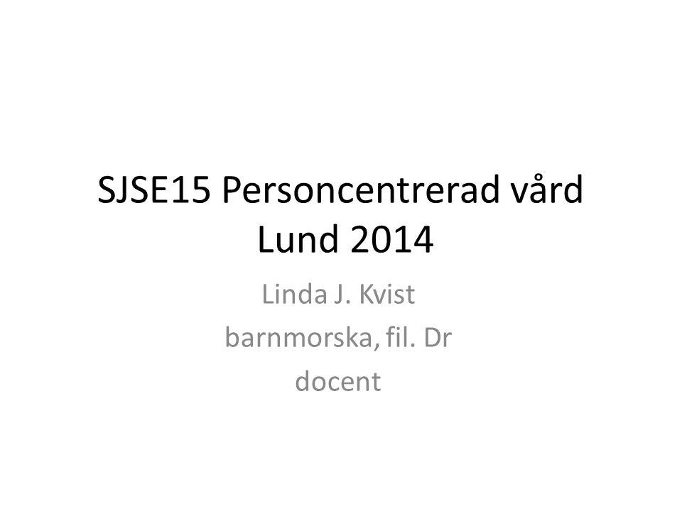 SJSE15 Personcentrerad vård Lund 2014 Linda J. Kvist barnmorska, fil. Dr docent