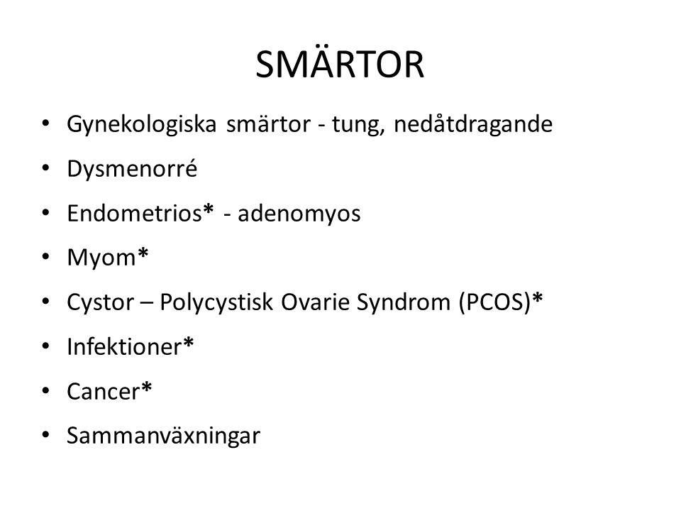 SMÄRTOR Gynekologiska smärtor - tung, nedåtdragande Dysmenorré Endometrios* - adenomyos Myom* Cystor – Polycystisk Ovarie Syndrom (PCOS)* Infektioner*