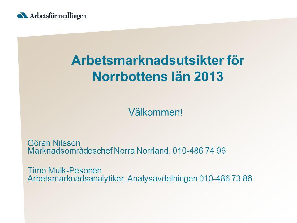 Arbetsmarknadsutsikter för Norrbottens län 2013 Välkommen .