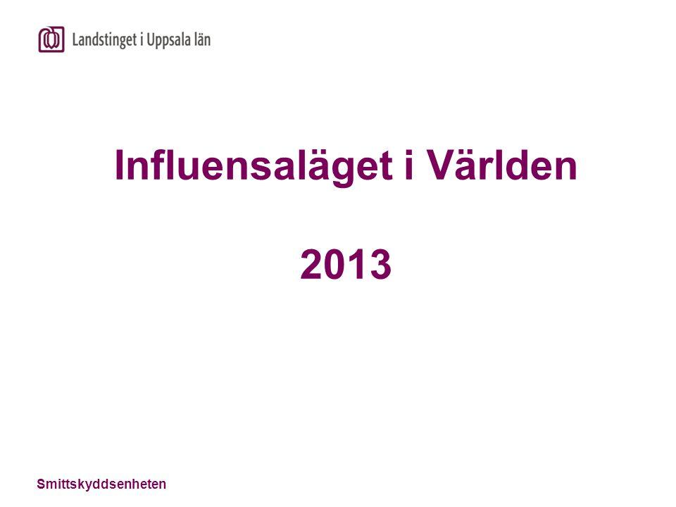 Smittskyddsenheten Influensaläget i Världen 2013