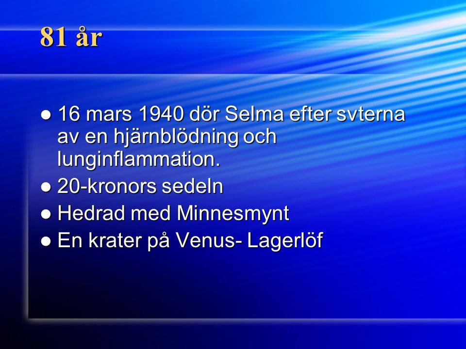 81 år 16 mars 1940 dör Selma efter svterna av en hjärnblödning och lunginflammation. 16 mars 1940 dör Selma efter svterna av en hjärnblödning och lung