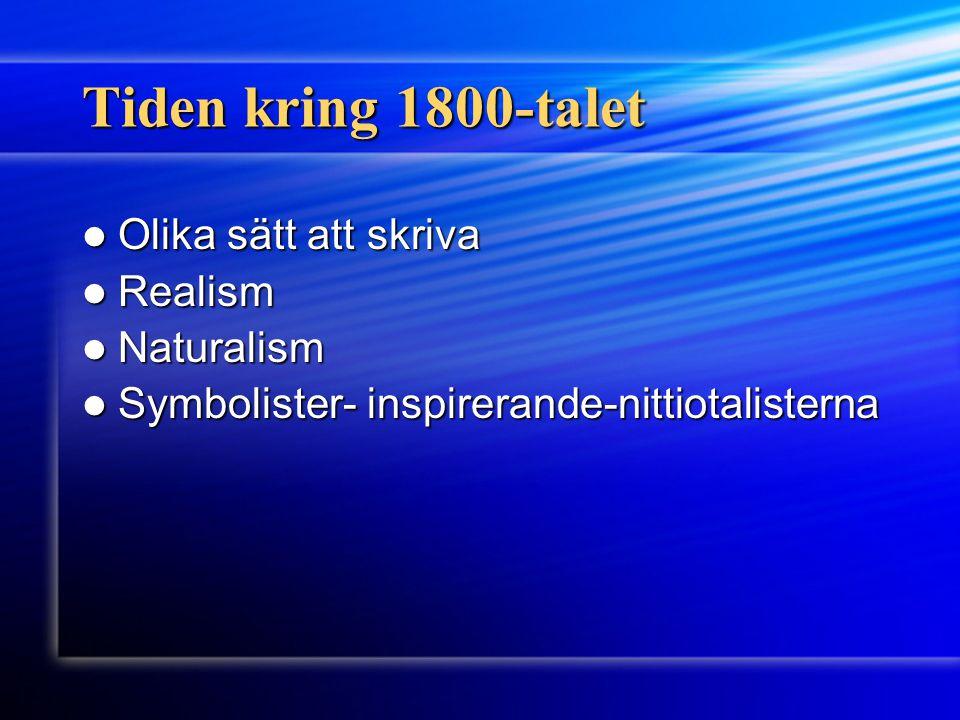 Tiden kring 1800-talet Olika sätt att skriva Olika sätt att skriva Realism Realism Naturalism Naturalism Symbolister- inspirerande-nittiotalisterna Sy