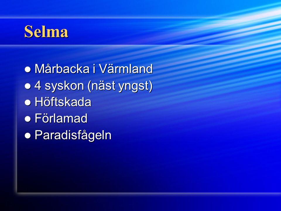 Selma Mårbacka i Värmland Mårbacka i Värmland 4 syskon (näst yngst) 4 syskon (näst yngst) Höftskada Höftskada Förlamad Förlamad Paradisfågeln Paradisf
