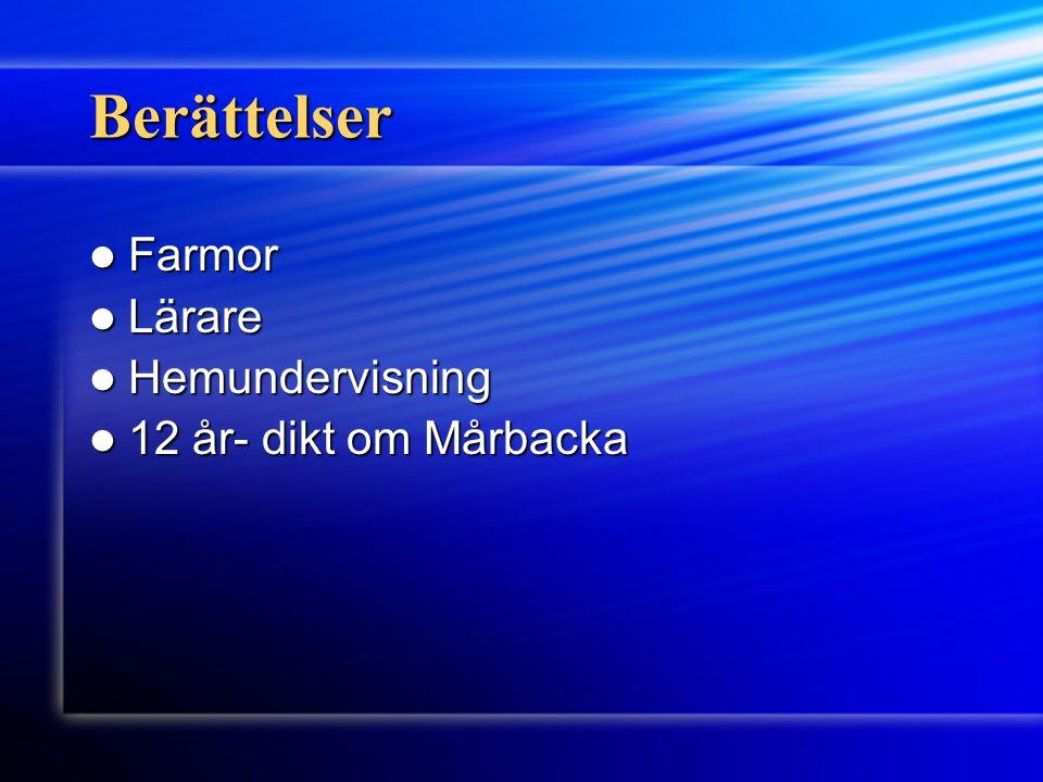 Berättelser Farmor Farmor Lärare Lärare Hemundervisning Hemundervisning 12 år- dikt om Mårbacka 12 år- dikt om Mårbacka