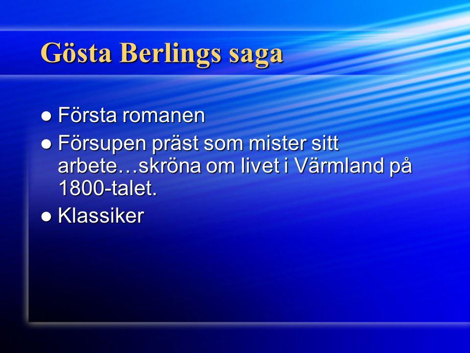 Gösta Berlings saga Första romanen Första romanen Försupen präst som mister sitt arbete…skröna om livet i Värmland på 1800-talet. Försupen präst som m