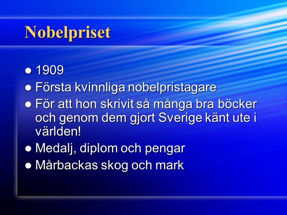 Nobelpriset 1909 1909 Första kvinnliga nobelpristagare Första kvinnliga nobelpristagare För att hon skrivit så många bra böcker och genom dem gjort Sv