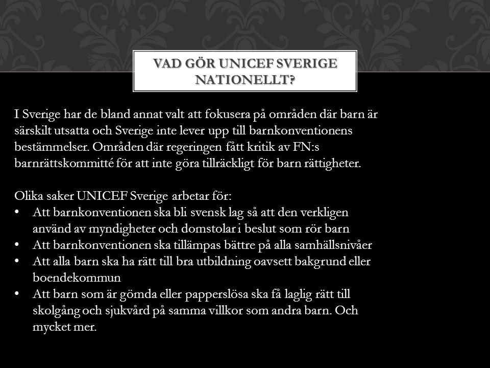 VAD GÖR UNICEF SVERIGE NATIONELLT? I Sverige har de bland annat valt att fokusera på områden där barn är särskilt utsatta och Sverige inte lever upp t