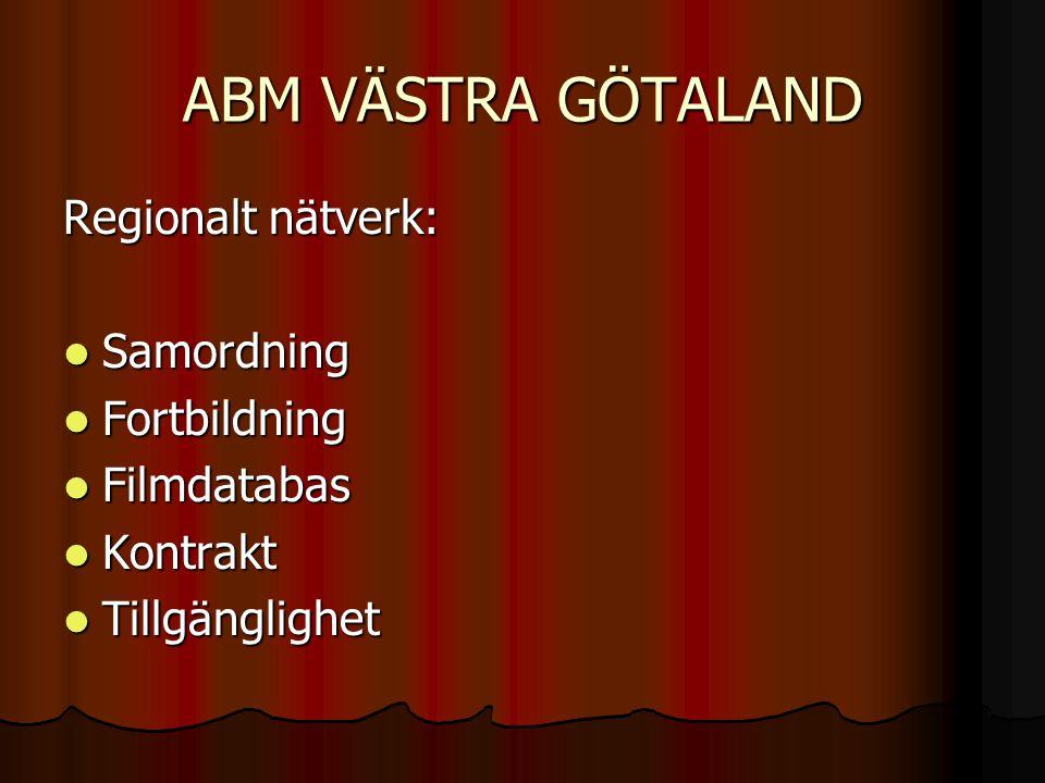 ABM VÄSTRA GÖTALAND Regionalt nätverk: Samordning Samordning Fortbildning Fortbildning Filmdatabas Filmdatabas Kontrakt Kontrakt Tillgänglighet Tillgänglighet