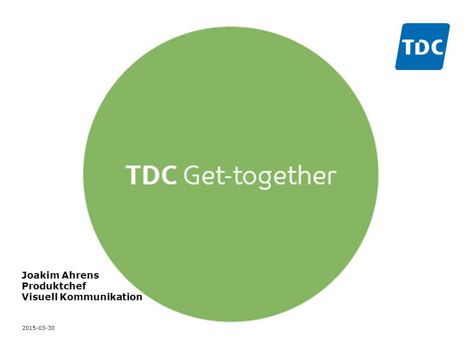 TDC Get-together Tom Pååg Joakim Ahrens Fredrik Witte 2015-03-30 Joakim Ahrens Produktchef Visuell Kommunikation