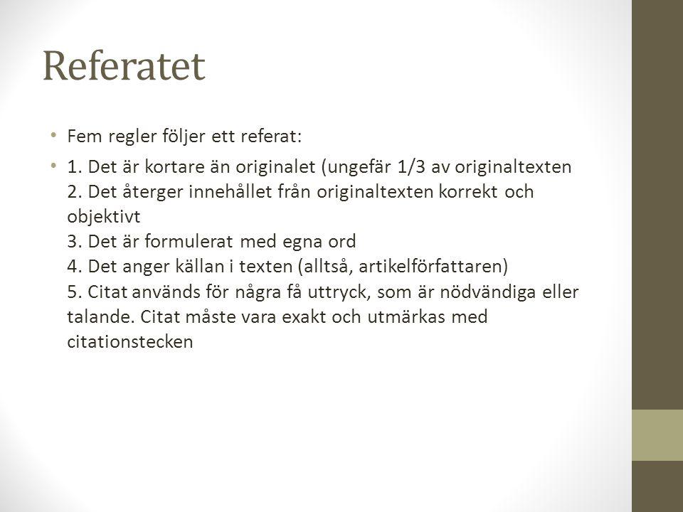 Referatet Fem regler följer ett referat: 1. Det är kortare än originalet (ungefär 1/3 av originaltexten 2. Det återger innehållet från originaltexten