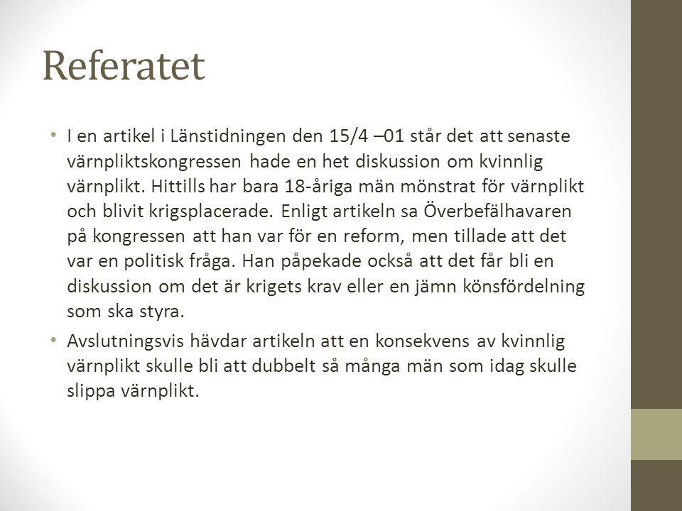 Referatet I en artikel i Länstidningen den 15/4 –01 står det att senaste värnpliktskongressen hade en het diskussion om kvinnlig värnplikt. Hittills h