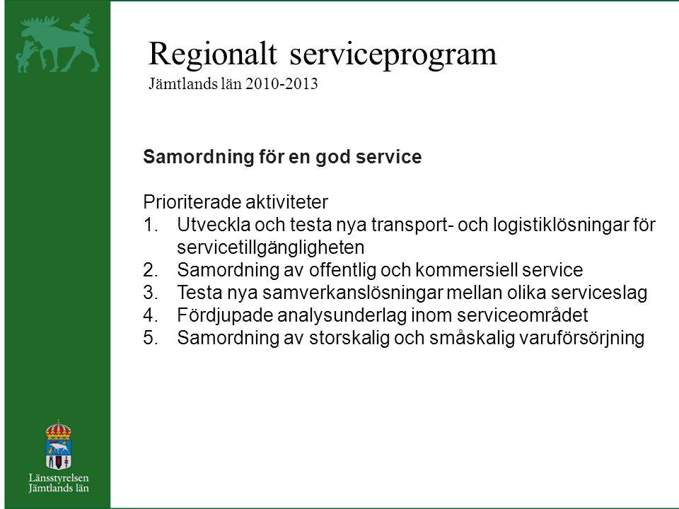 Regionalt serviceprogram Jämtlands län 2010-2013 Samordning för en god service Prioriterade aktiviteter 1.Utveckla och testa nya transport- och logist