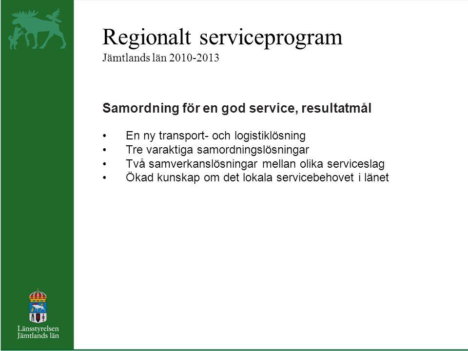 Regionalt serviceprogram Jämtlands län 2010-2013 Samordning för en god service, resultatmål En ny transport- och logistiklösning Tre varaktiga samordningslösningar Två samverkanslösningar mellan olika serviceslag Ökad kunskap om det lokala servicebehovet i länet