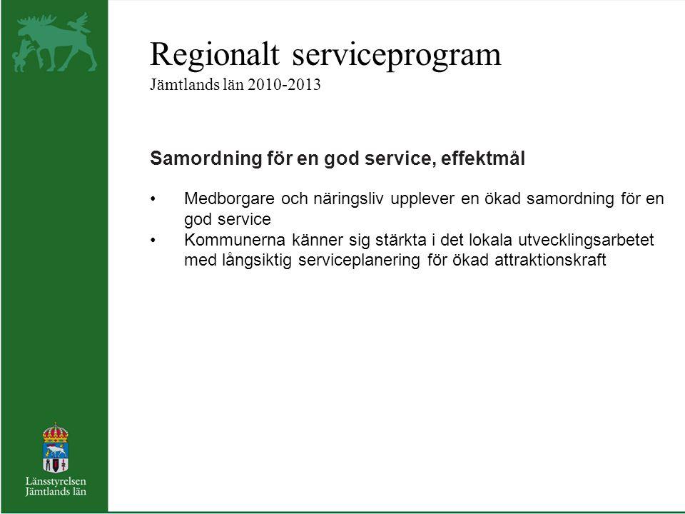 Regionalt serviceprogram Jämtlands län 2010-2013 Samordning för en god service, effektmål Medborgare och näringsliv upplever en ökad samordning för en