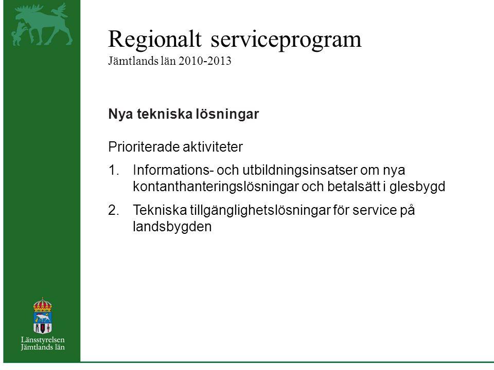 Regionalt serviceprogram Jämtlands län 2010-2013 Nya tekniska lösningar Prioriterade aktiviteter 1.Informations- och utbildningsinsatser om nya kontanthanteringslösningar och betalsätt i glesbygd 2.Tekniska tillgänglighetslösningar för service på landsbygden