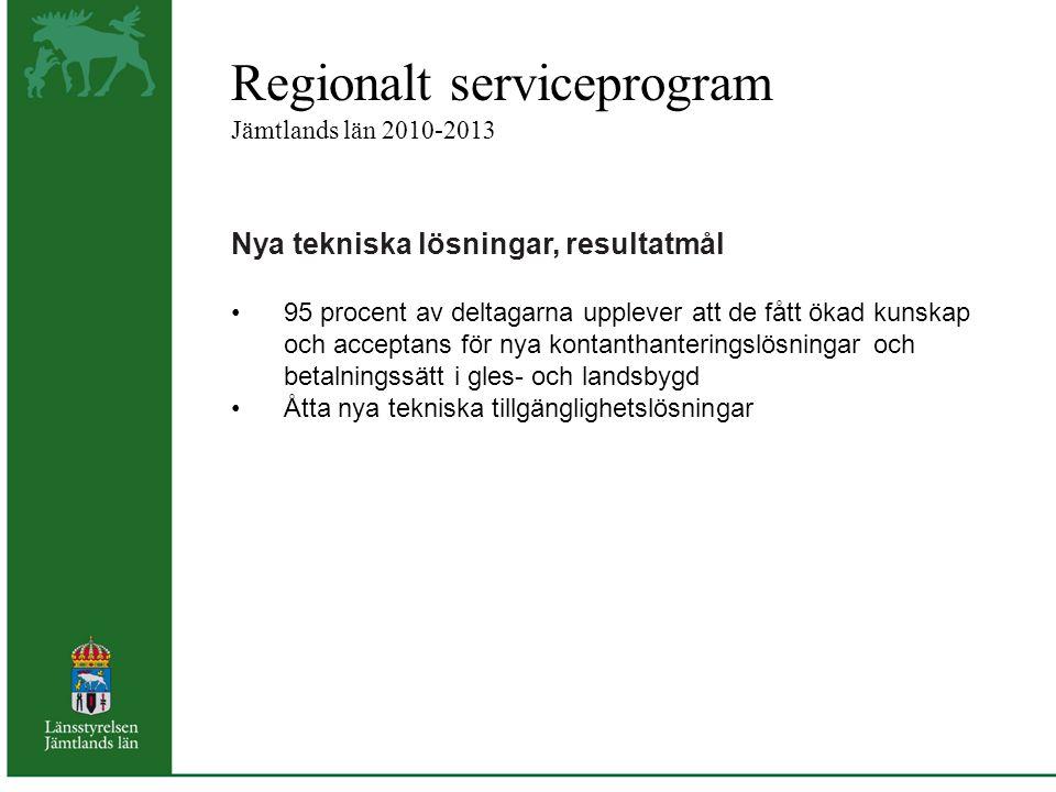 Regionalt serviceprogram Jämtlands län 2010-2013 Nya tekniska lösningar, resultatmål 95 procent av deltagarna upplever att de fått ökad kunskap och acceptans för nya kontanthanteringslösningar och betalningssätt i gles- och landsbygd Åtta nya tekniska tillgänglighetslösningar