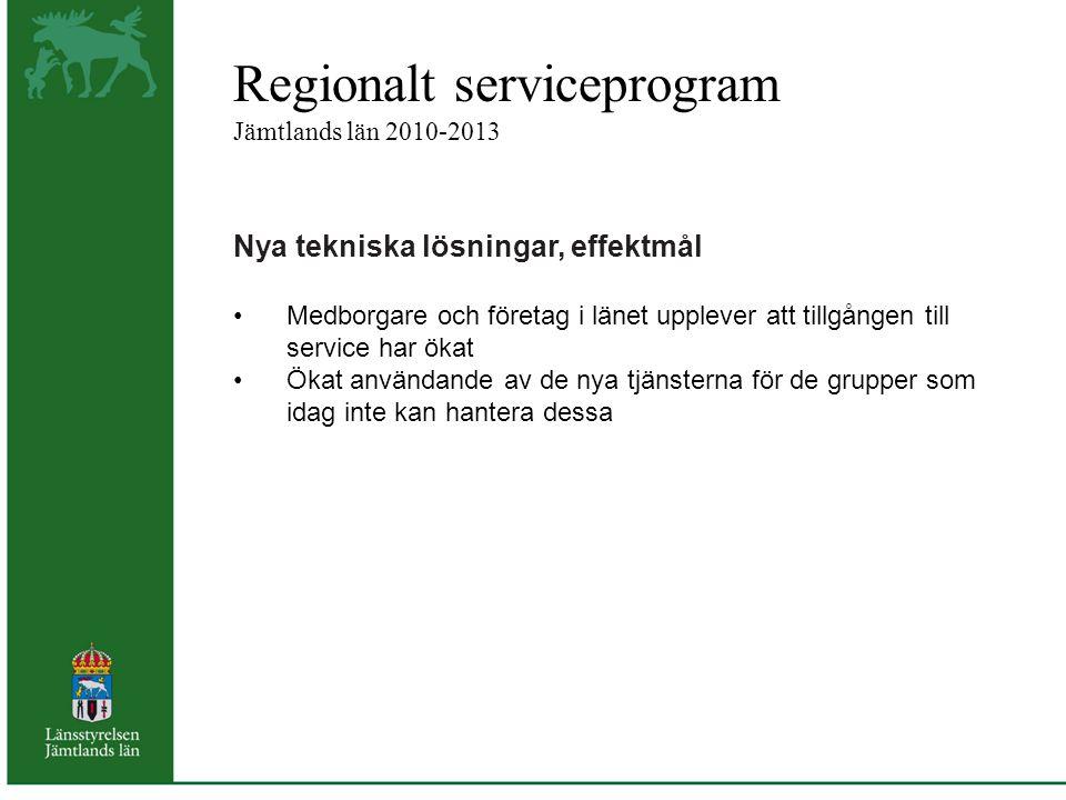 Regionalt serviceprogram Jämtlands län 2010-2013 Nya tekniska lösningar, effektmål Medborgare och företag i länet upplever att tillgången till service har ökat Ökat användande av de nya tjänsterna för de grupper som idag inte kan hantera dessa