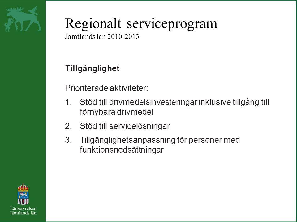 Regionalt serviceprogram Jämtlands län 2010-2013 Tillgänglighet Prioriterade aktiviteter: 1.Stöd till drivmedelsinvesteringar inklusive tillgång till förnybara drivmedel 2.Stöd till servicelösningar 3.Tillgänglighetsanpassning för personer med funktionsnedsättningar