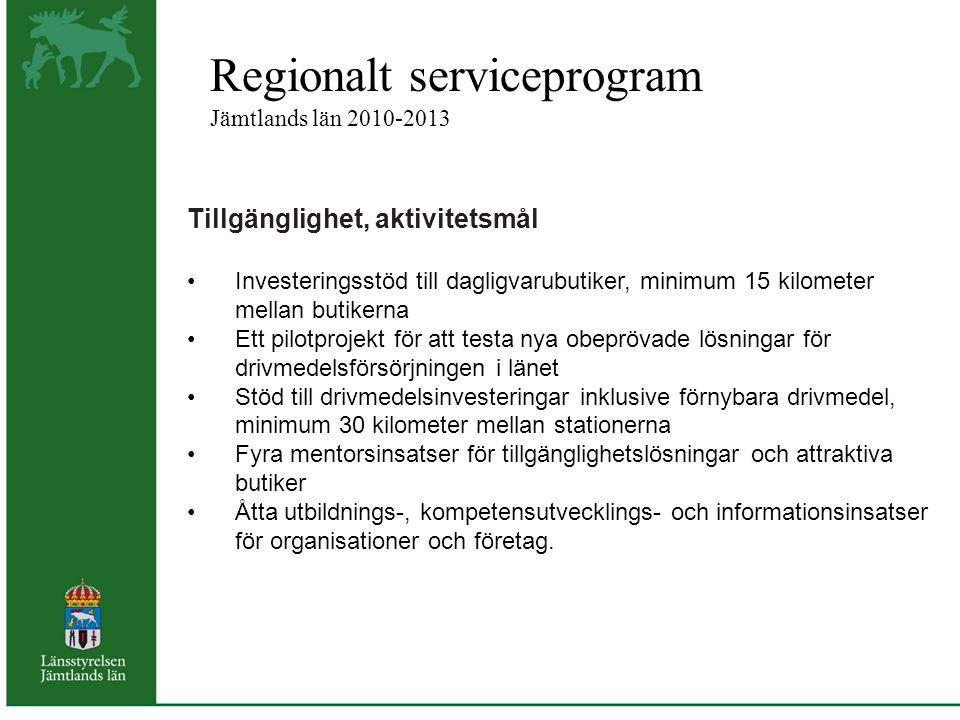 Regionalt serviceprogram Jämtlands län 2010-2013 Tillgänglighet, aktivitetsmål Investeringsstöd till dagligvarubutiker, minimum 15 kilometer mellan bu
