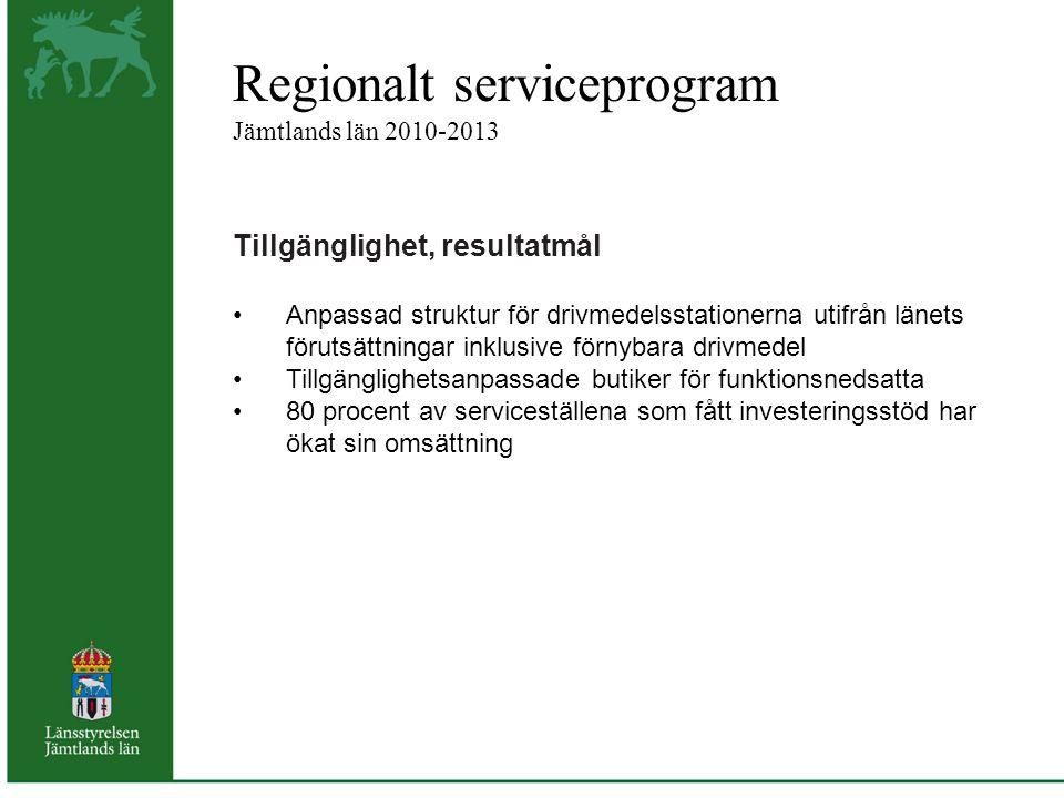 Regionalt serviceprogram Jämtlands län 2010-2013 Tillgänglighet, resultatmål Anpassad struktur för drivmedelsstationerna utifrån länets förutsättningar inklusive förnybara drivmedel Tillgänglighetsanpassade butiker för funktionsnedsatta 80 procent av serviceställena som fått investeringsstöd har ökat sin omsättning