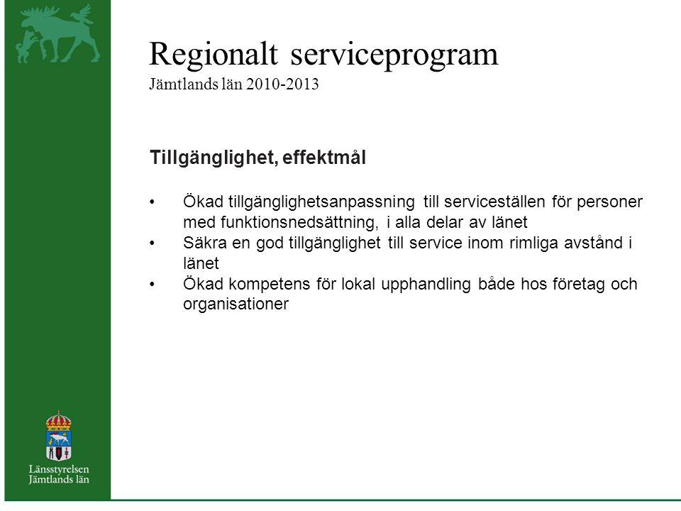Regionalt serviceprogram Jämtlands län 2010-2013 Tillgänglighet, effektmål Ökad tillgänglighetsanpassning till serviceställen för personer med funktionsnedsättning, i alla delar av länet Säkra en god tillgänglighet till service inom rimliga avstånd i länet Ökad kompetens för lokal upphandling både hos företag och organisationer