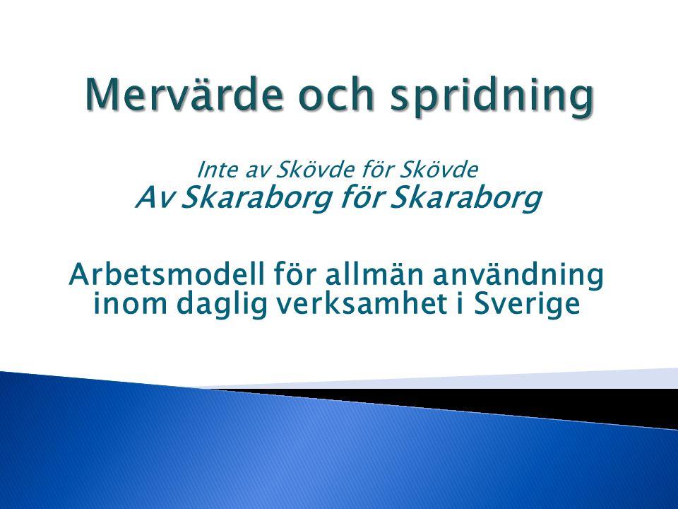Inte av Skövde för Skövde Av Skaraborg för Skaraborg Arbetsmodell för allmän användning inom daglig verksamhet i Sverige