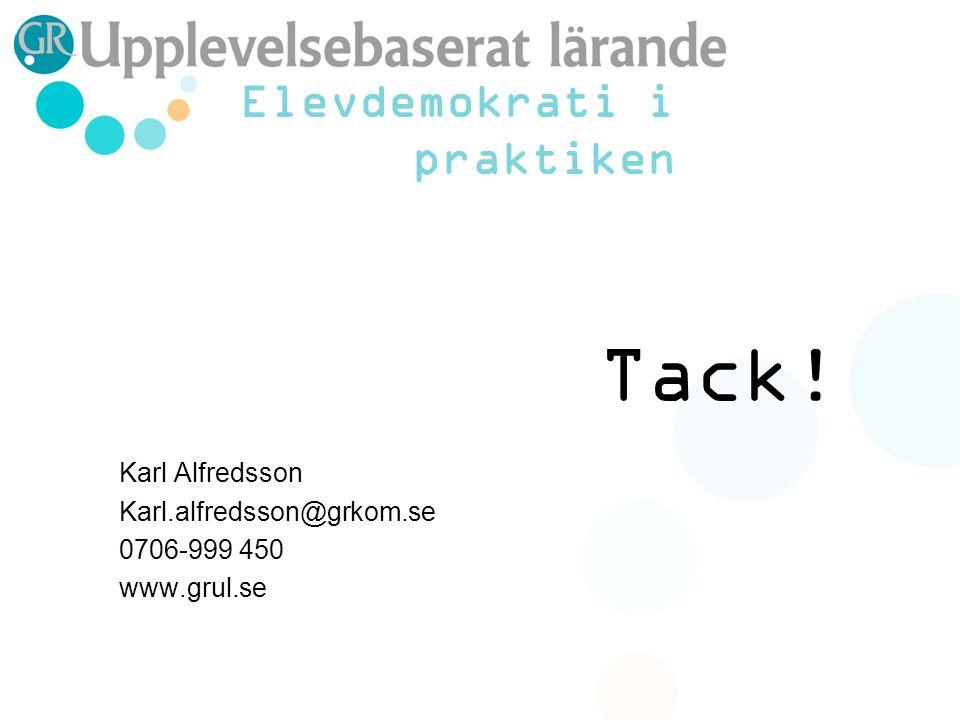 Tack! Karl Alfredsson Karl.alfredsson@grkom.se 0706-999 450 www.grul.se Elevdemokrati i praktiken