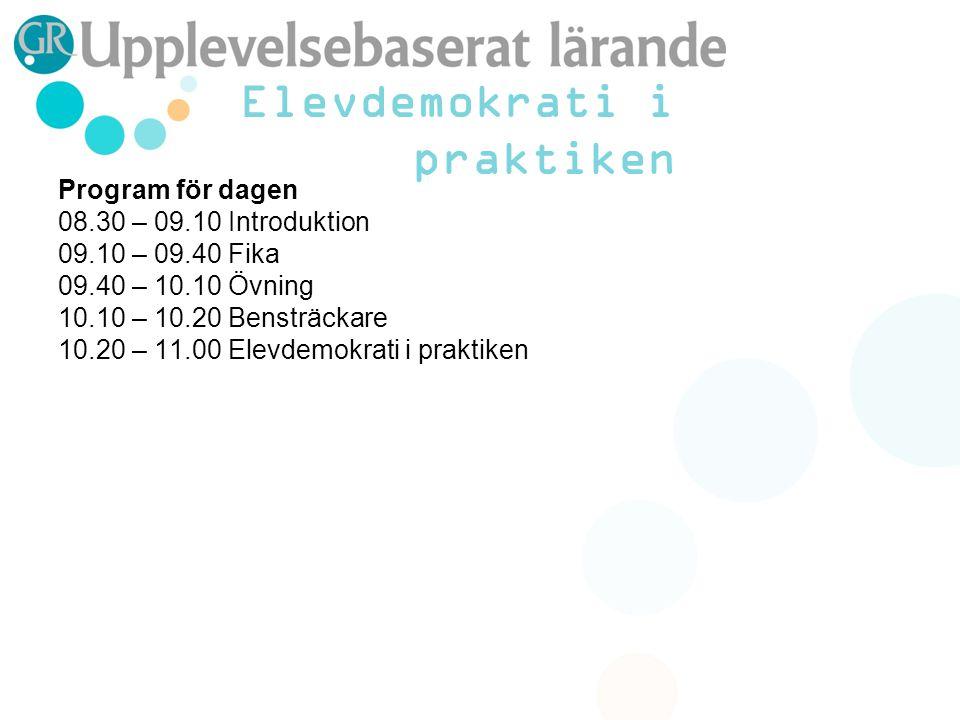 Program för dagen 08.30 – 09.10 Introduktion 09.10 – 09.40 Fika 09.40 – 10.10 Övning 10.10 – 10.20 Bensträckare 10.20 – 11.00 Elevdemokrati i praktiken