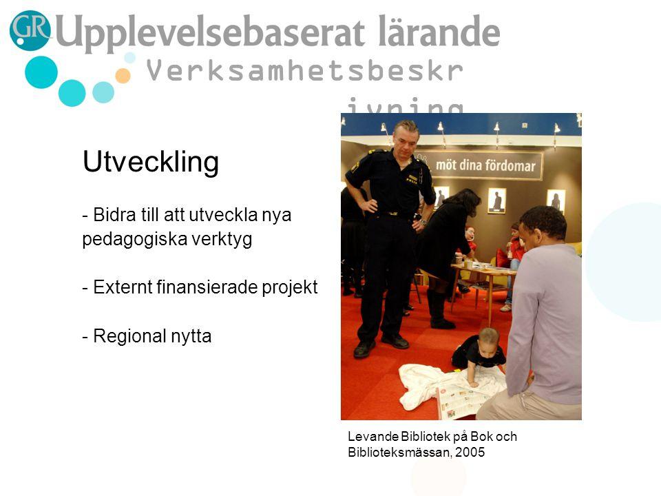 Utveckling - Bidra till att utveckla nya pedagogiska verktyg - Externt finansierade projekt - Regional nytta Verksamhetsbeskr ivning Levande Bibliotek på Bok och Biblioteksmässan, 2005