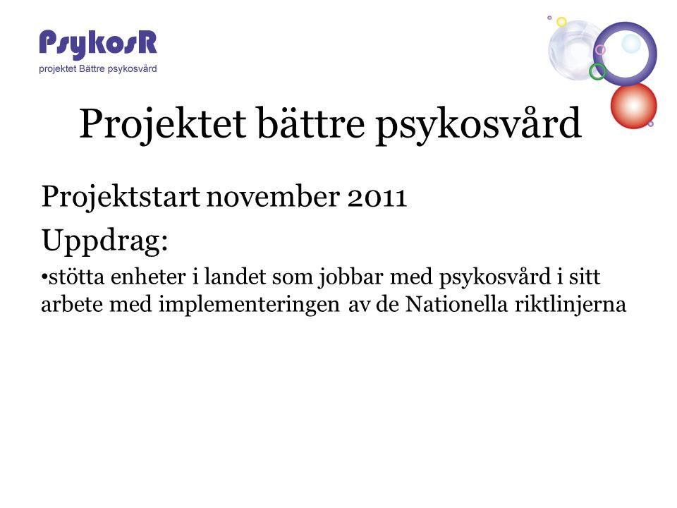 Projektet bättre psykosvård Projektstart november 2011 Uppdrag: stötta enheter i landet som jobbar med psykosvård i sitt arbete med implementeringen a