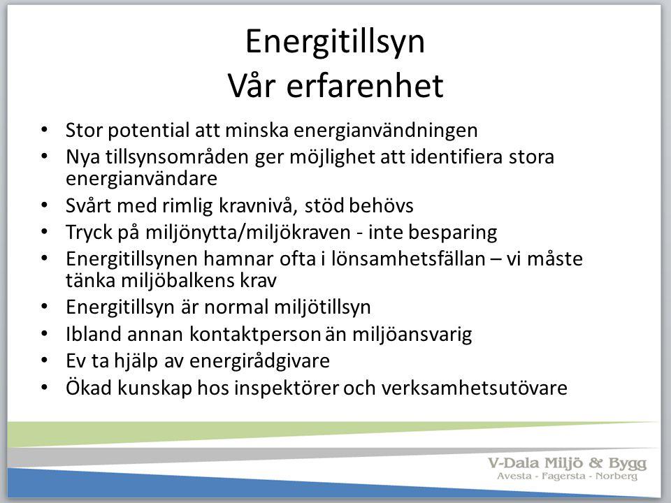 Energitillsyn Vår erfarenhet Stor potential att minska energianvändningen Nya tillsynsområden ger möjlighet att identifiera stora energianvändare Svår