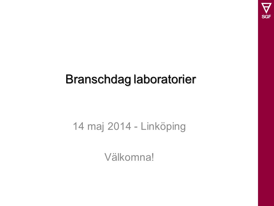 Branschdag laboratorier 14 maj 2014 - Linköping Välkomna!
