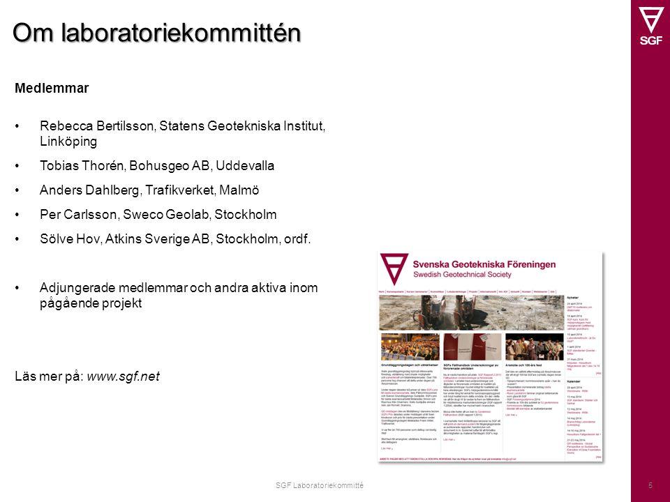 Om laboratoriekommittén SGF Laboratoriekommitté5 Medlemmar Rebecca Bertilsson, Statens Geotekniska Institut, Linköping Tobias Thorén, Bohusgeo AB, Udd