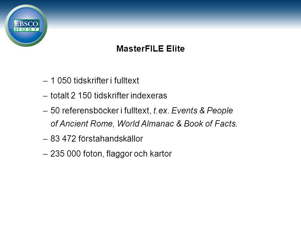 MasterFILE Elite –1 050 tidskrifter i fulltext –totalt 2 150 tidskrifter indexeras –50 referensböcker i fulltext, t.ex.