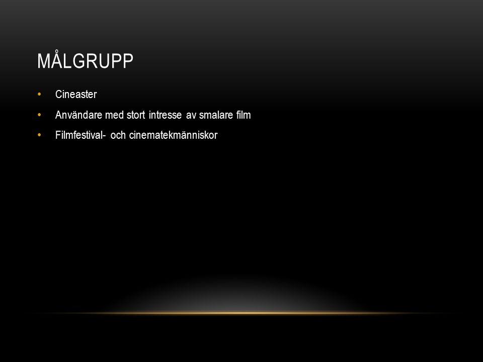 MÅLGRUPP Cineaster Användare med stort intresse av smalare film Filmfestival- och cinematekmänniskor